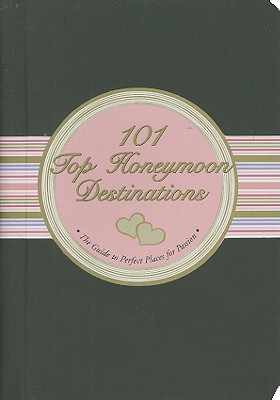 101 Top Honeymoon Destinations By Borsting, Elizabeth Arrighi/ Steckler, Kerren Barbas (ILT)